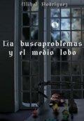 """Portada del libro """"La buscaproblemas y el medio lobo"""""""