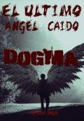 """Portada del libro """"El último ángel caído: Dogma."""""""
