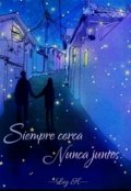 """Portada del libro """"Siempre Cerca Nunca Juntos"""""""