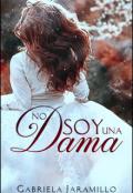 """Portada del libro """"¡no soy una Dama!... Trilogía: Damas Rebeldes """"1"""""""""""