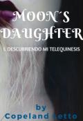 """Portada del libro """"Moon´s Daughter ı. Descubriendo mi Telequinesis"""""""