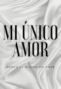 """Portada del libro """"Mi Único Amor """""""