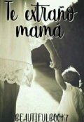 """Portada del libro """"Te Extraño Mamá"""""""
