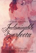 """Portada del libro """"Indominable y Perfecta... 1# Saga: Siempre Juntas"""""""