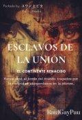 """Portada del libro """"Esclavos De La Unión: El Continente Renacido"""""""