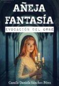 """Portada del libro """"Añeja Fantasía: Evocación del orbe """""""