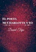 """Portada del libro """"El Poeta Mi Charlotte Y Yo"""""""