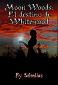 "Portada del libro ""Moon Woods: El destino de Whitewood"""
