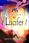 """Portada del libro """"Mi Ángel Guardián es ¿lucifer?"""""""