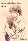 """Portada del libro """"Call Me Maybe El Amor de mi Vida Almost Knew What Love"""""""