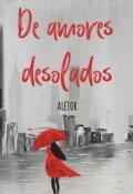 """Portada del libro """"De amores desolados"""""""
