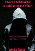 """Portada del libro """"Bajo 40 Máscaras: El Caso De Carla Vélez. """""""