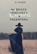 """Portada del libro """"Mi dulce Venganza a Valentina """""""