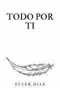 """Portada del libro """"""""Todo Por Ti"""""""""""