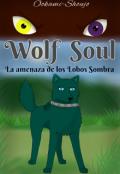 """Portada del libro """"Wolf Soul: La amenaza de los Lobos Sombra"""""""