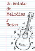 """Portada del libro """"Un Relato de Melodias y Notas"""""""