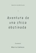 """Portada del libro """"Aventura De Una Chica Obstinada #1"""""""