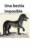 """Portada del libro """"Una Bestia imposible"""""""