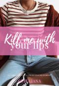 """Portada del libro """"Kill me with your lips"""""""
