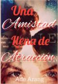 """Portada del libro """"Una Amistad Llena de Atracción. (editando)"""""""
