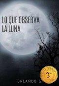 "Portada del libro ""Lo Que Observa La Luna."""