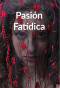 """Portada del libro """"Pasión Fatídica"""""""