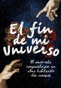 """Portada del libro """"El fin de mi universo """""""
