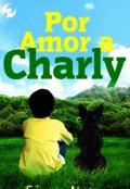 "Portada del libro ""Por Amor A Charly"""