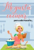 """Portada del libro """"Me Gusta Cocinar, Pero Odio Hacerlo"""""""