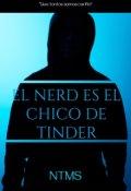 """Portada del libro """"El Nerd es el Chico del Tinder """""""