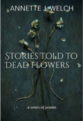 "Book cover ""Stories Told to Dead Flowers"""