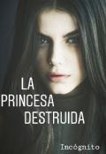 """Portada del libro """"La Princesa Destruida"""""""