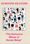 """Book cover """"Learning By Doing (the Humorous Glimps of Human Being)"""""""