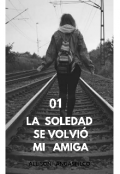 """Portada del libro """"La Soledad Se Volvió Mi Amiga"""""""