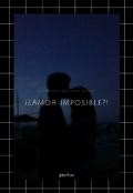 """Portada del libro """"¡¿amor Imposible?! (editando)"""""""