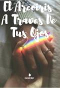 """Portada del libro """"El Arcoiris A Través De Tus Ojos."""""""