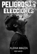 """Portada del libro """"Peligrosas Elecciones"""""""