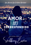 """Portada del libro """"Amor No Correspondido  ( En Edición )"""""""