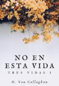 """Portada del libro """"No en esta vida (trilogía Tres Vidas I)"""""""