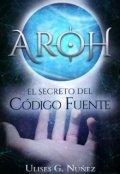 """Portada del libro """"Aroh: El secreto del Código Fuente"""""""