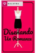 """Portada del libro """"Diseñando Un Romance"""""""