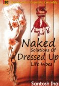 "Book cover ""Naked Solutions Of Dressed up Life Woes"""