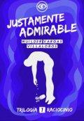 """Portada del libro """"justamente Admirable (#1 Trilogía Raciocinio)"""""""