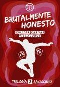 """Portada del libro """"brutalmente Honesto (#2 Trilogía Raciocinio)"""""""