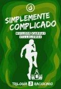 """Portada del libro """"simplemente complicado (#3 Trilogía Raciocinio)"""""""