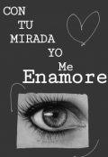 """Portada del libro """"         Con Tu Mirada Yo Me Enamore """""""