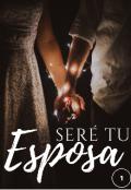 "Portada del libro ""Seré Tu Esposa (primer Libro)"""