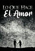 """Portada del libro """"Lo Que Hace El Amor [#2 Trilogía Hermanas]"""""""