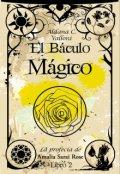 """Portada del libro """"El báculo mágico (#2 La profecía de Amalia Sarai Rose)"""""""
