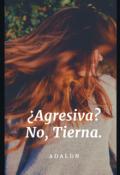 """Portada del libro """"¿agresiva? No, Tierna.."""""""